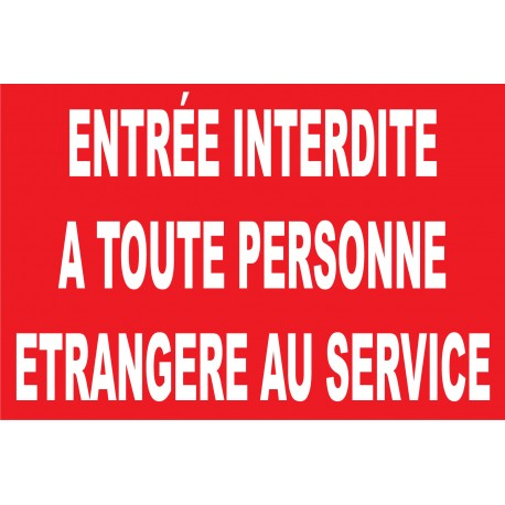 Entrée interdite a toute personne étrangère au service