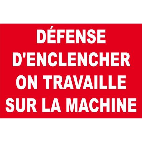 Défense d'enclencher on travaille sur la machine